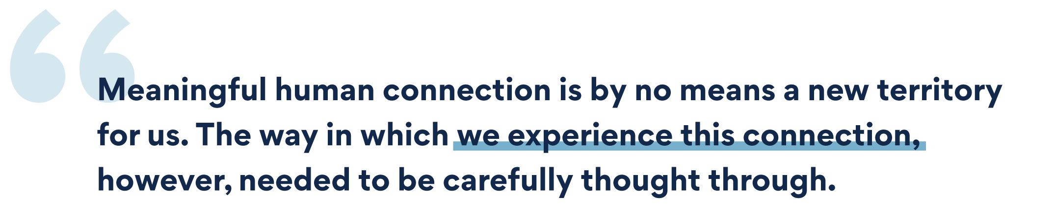 Meaningful-human-connection-is-by-no-means-a-new-territory-for-us.-The-way-in-which-we-experience-this-connection,-however,-needed-to-be-carefully-thought-through.